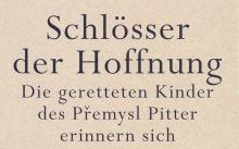 Pavel Kohn: Schlösser der Hoffnung. Die gerettete Kinder des Přemysl Pitter erinnern sich.